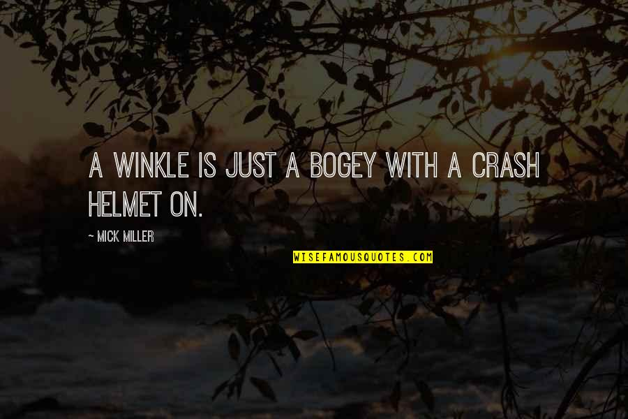 Bogey Quotes By Mick Miller: A winkle is just a bogey with a