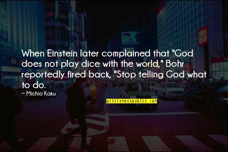 "Bohr Einstein Quotes By Michio Kaku: When Einstein later complained that ""God does not"