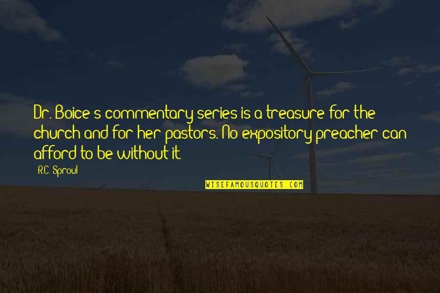 Boice Quotes By R.C. Sproul: Dr. Boice's commentary series is a treasure for