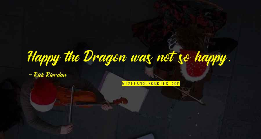 Boice Quotes By Rick Riordan: Happy the Dragon was not so happy.
