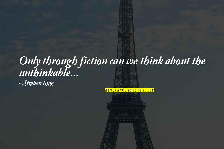Boice Quotes By Stephen King: Only through fiction can we think about the