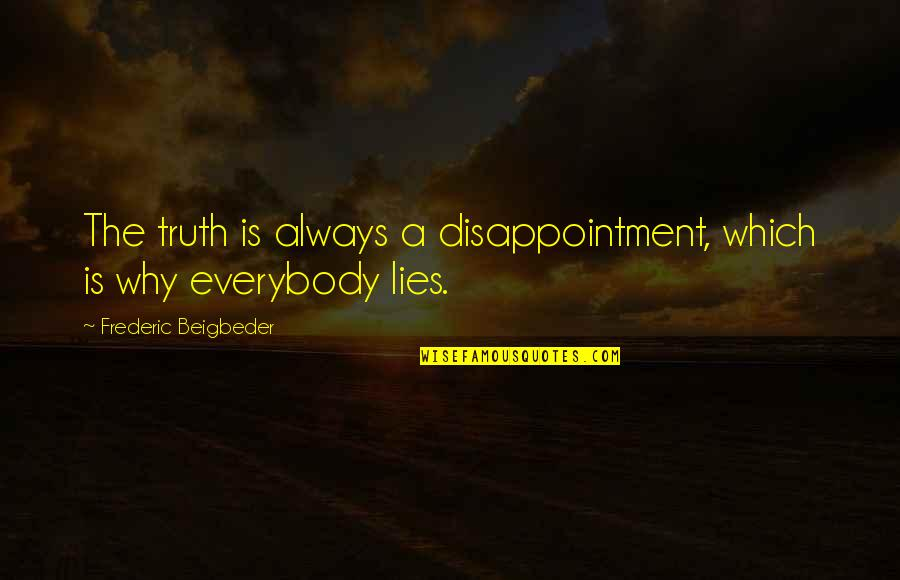 Boiler Rooms Quotes By Frederic Beigbeder: The truth is always a disappointment, which is