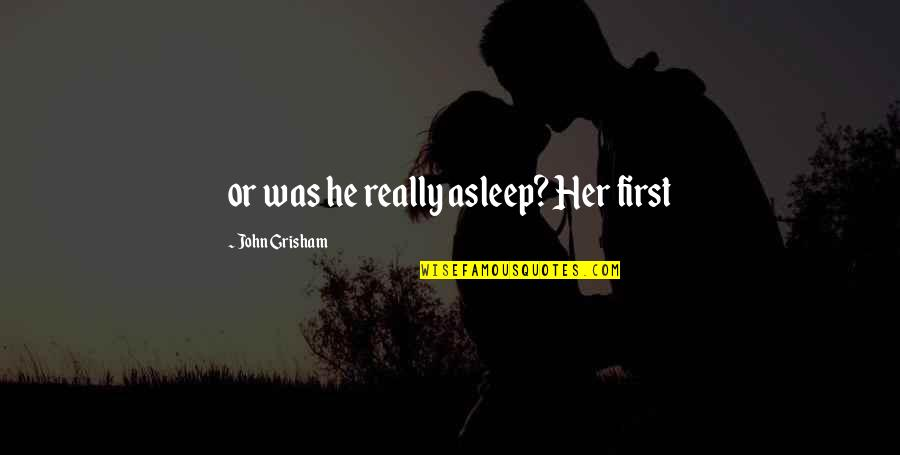 Boiler Rooms Quotes By John Grisham: or was he really asleep? Her first