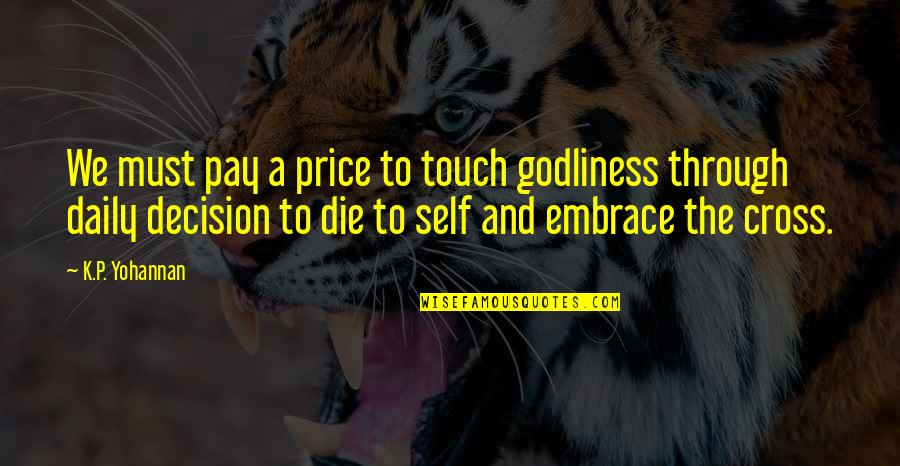 Boiler Rooms Quotes By K.P. Yohannan: We must pay a price to touch godliness