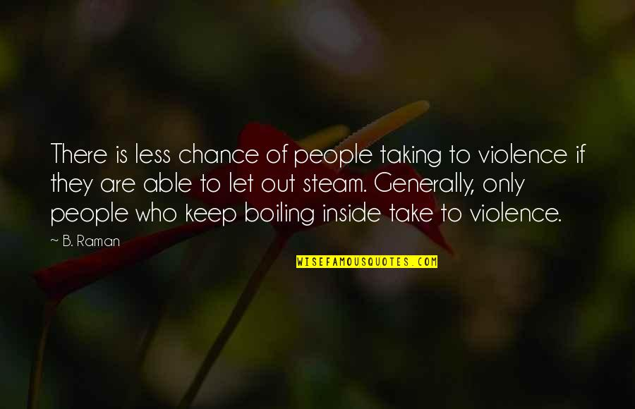 Boiling Quotes By B. Raman: There is less chance of people taking to