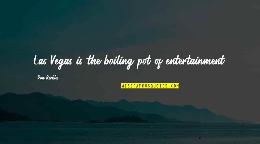 Boiling Quotes By Don Rickles: Las Vegas is the boiling pot of entertainment.