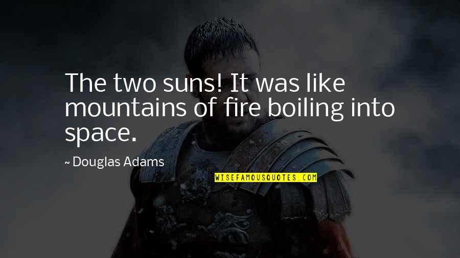 Boiling Quotes By Douglas Adams: The two suns! It was like mountains of