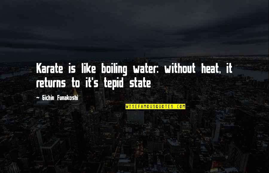 Boiling Quotes By Gichin Funakoshi: Karate is like boiling water: without heat, it