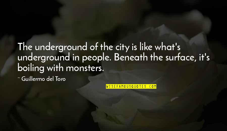 Boiling Quotes By Guillermo Del Toro: The underground of the city is like what's