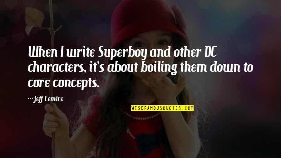 Boiling Quotes By Jeff Lemire: When I write Superboy and other DC characters,