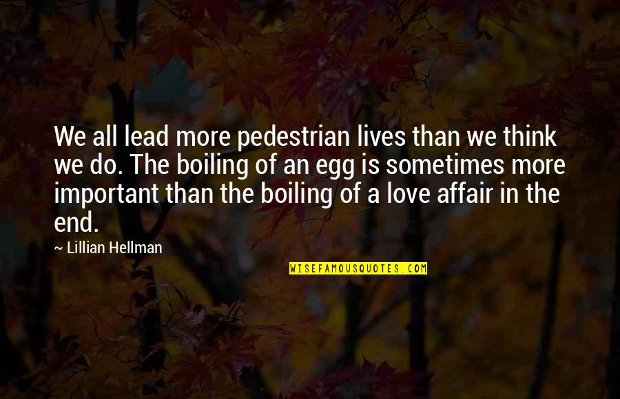 Boiling Quotes By Lillian Hellman: We all lead more pedestrian lives than we
