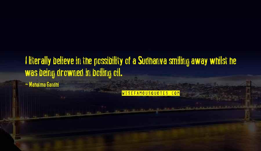 Boiling Quotes By Mahatma Gandhi: I literally believe in the possibility of a