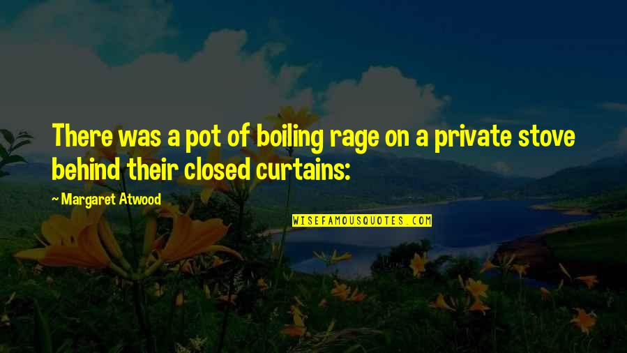 Boiling Quotes By Margaret Atwood: There was a pot of boiling rage on
