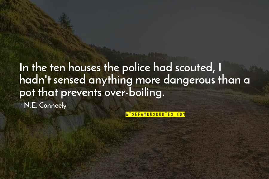 Boiling Quotes By N.E. Conneely: In the ten houses the police had scouted,