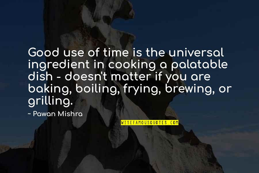 Boiling Quotes By Pawan Mishra: Good use of time is the universal ingredient