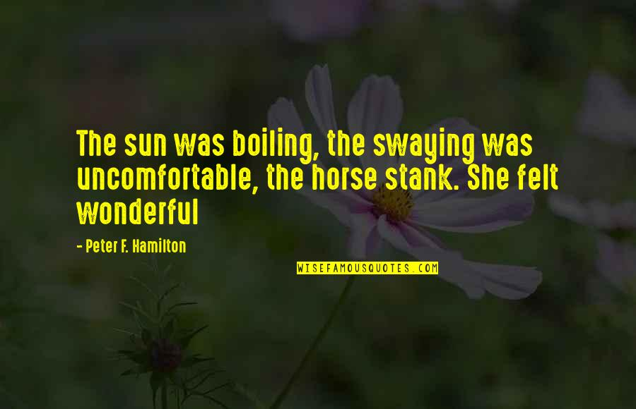 Boiling Quotes By Peter F. Hamilton: The sun was boiling, the swaying was uncomfortable,