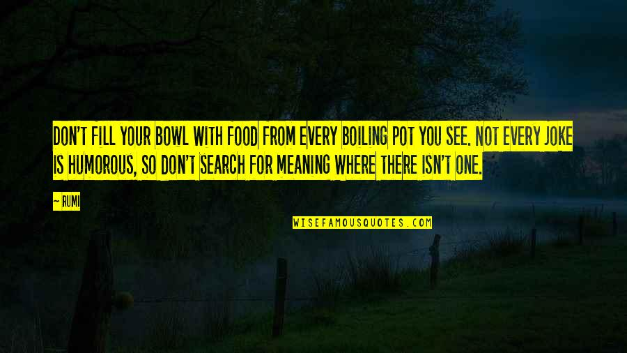 Boiling Quotes By Rumi: Don't fill your bowl With food from every