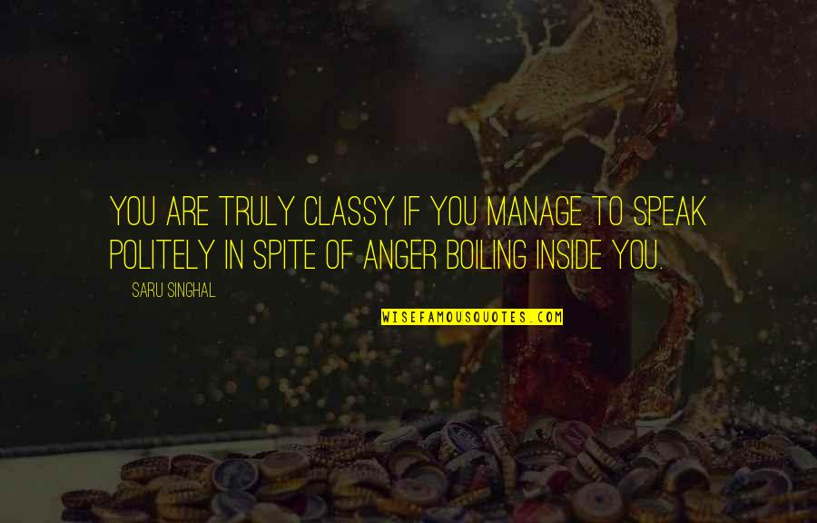 Boiling Quotes By Saru Singhal: You are truly classy if you manage to