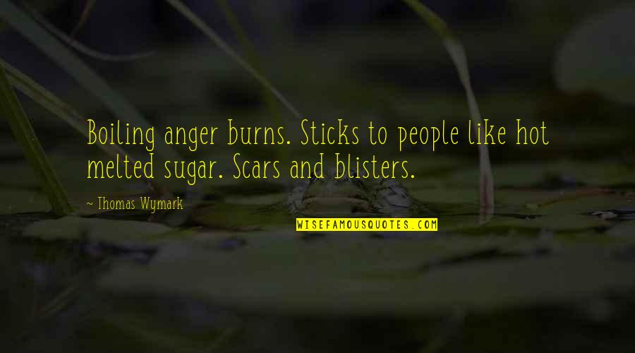 Boiling Quotes By Thomas Wymark: Boiling anger burns. Sticks to people like hot