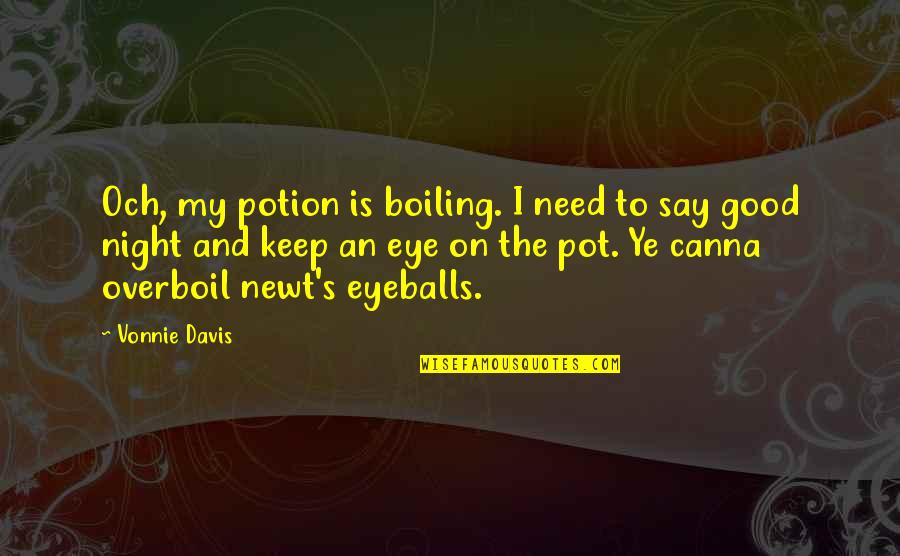 Boiling Quotes By Vonnie Davis: Och, my potion is boiling. I need to