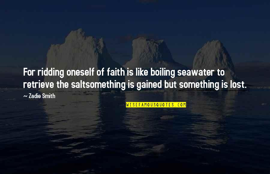Boiling Quotes By Zadie Smith: For ridding oneself of faith is like boiling