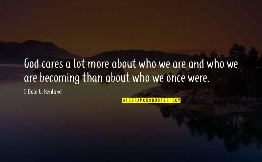 Bolanle John Quotes By Dale G. Renlund: God cares a lot more about who we