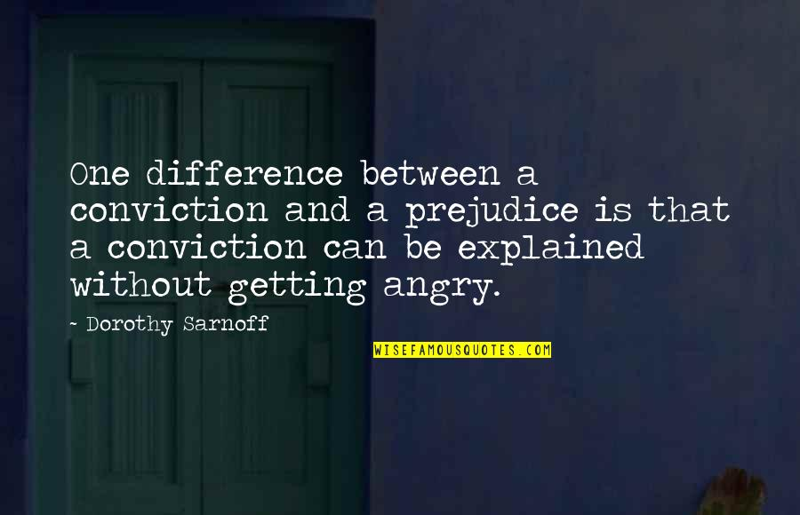 Bolanle John Quotes By Dorothy Sarnoff: One difference between a conviction and a prejudice