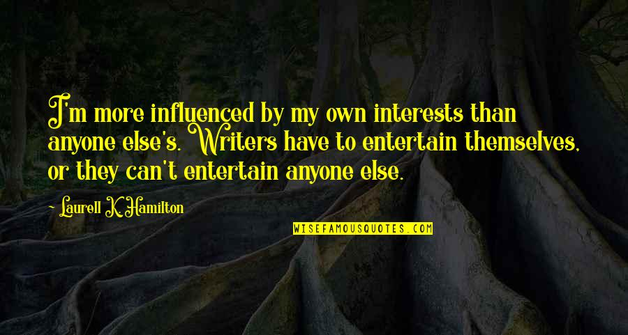 Bolanle John Quotes By Laurell K. Hamilton: I'm more influenced by my own interests than