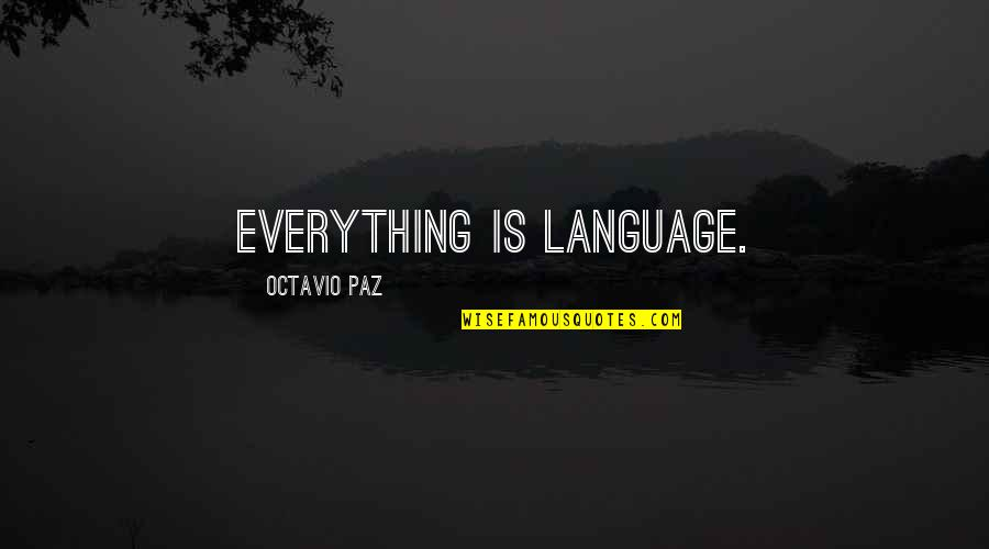 Bolanle John Quotes By Octavio Paz: Everything is language.