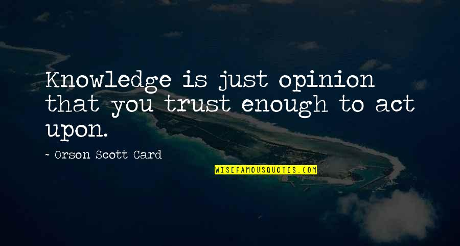 Bolanle John Quotes By Orson Scott Card: Knowledge is just opinion that you trust enough