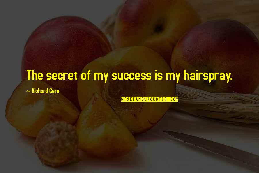 Bolanle John Quotes By Richard Gere: The secret of my success is my hairspray.