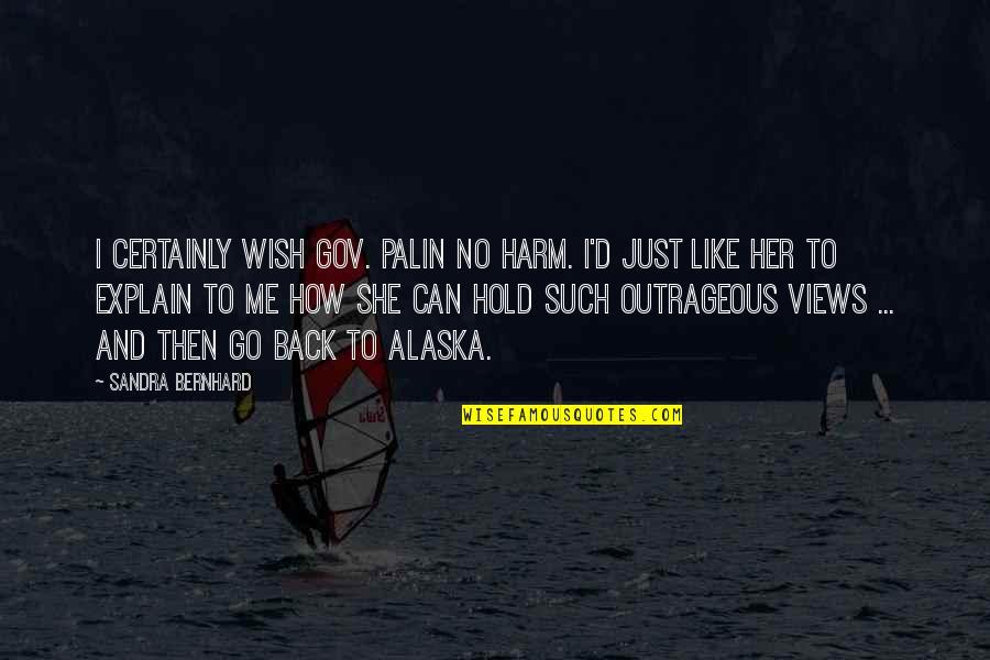 Bolanle John Quotes By Sandra Bernhard: I certainly wish Gov. Palin no harm. I'd