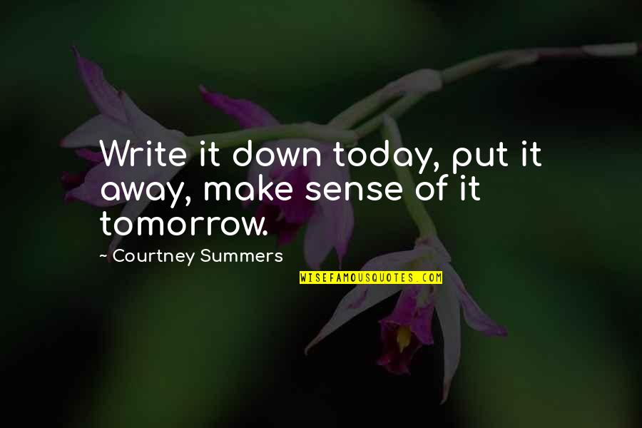 Bolger's Quotes By Courtney Summers: Write it down today, put it away, make