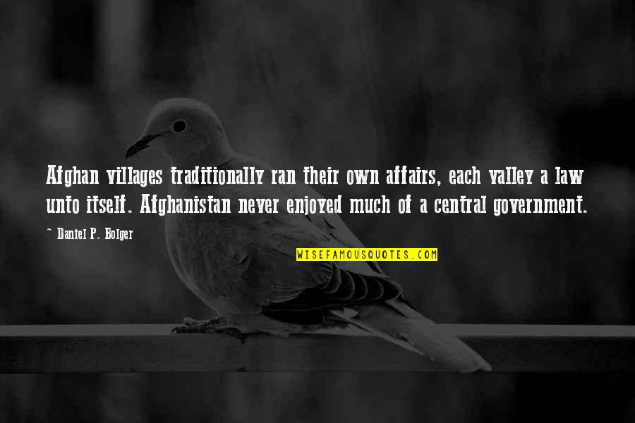 Bolger's Quotes By Daniel P. Bolger: Afghan villages traditionally ran their own affairs, each