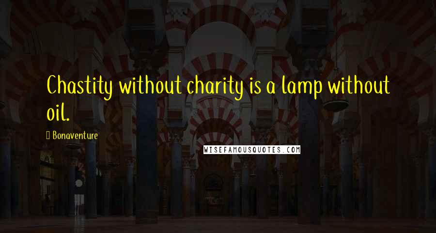 Bonaventure quotes: Chastity without charity is a lamp without oil.
