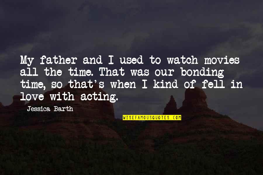 Bonding Love Quotes By Jessica Barth: My father and I used to watch movies