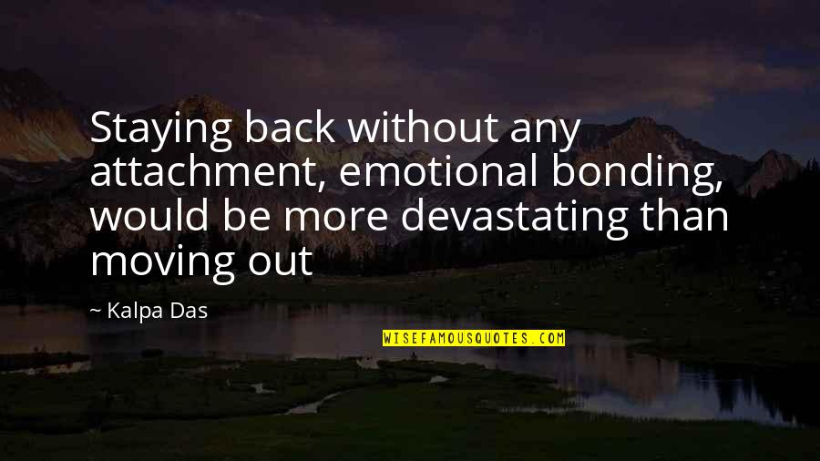 Bonding Love Quotes By Kalpa Das: Staying back without any attachment, emotional bonding, would