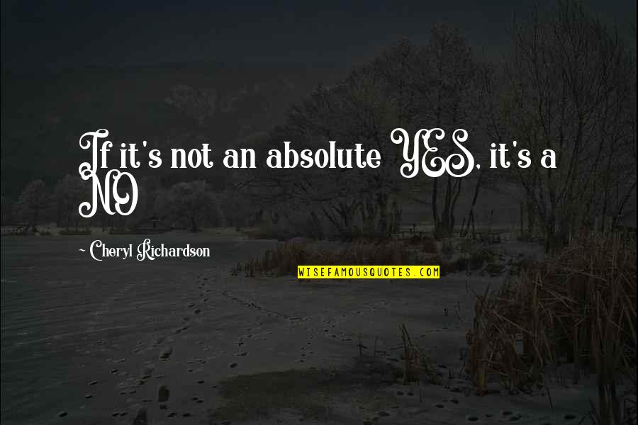 Bonds That Can't Be Broken Quotes By Cheryl Richardson: If it's not an absolute YES, it's a