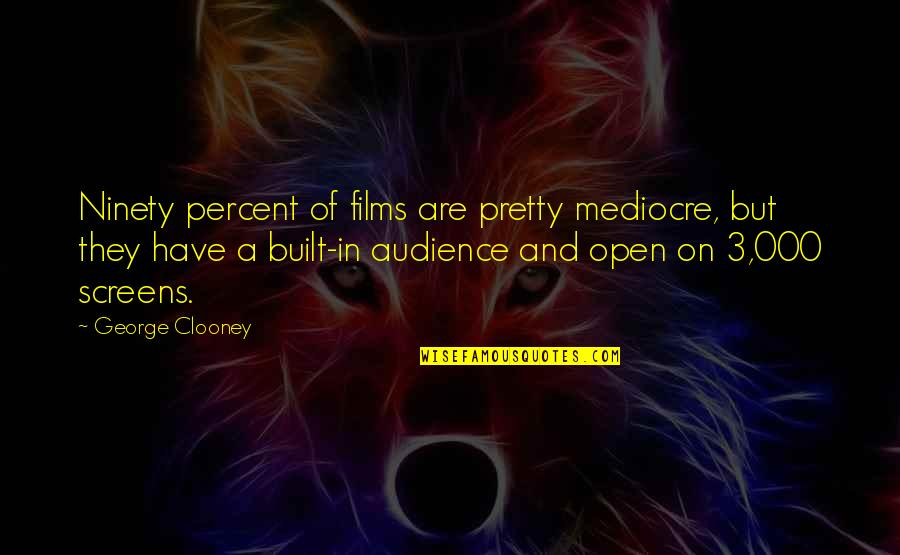 Bonds That Can't Be Broken Quotes By George Clooney: Ninety percent of films are pretty mediocre, but