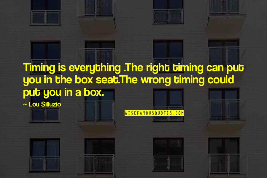 Bonds That Can't Be Broken Quotes By Lou Silluzio: Timing is everything .The right timing can put
