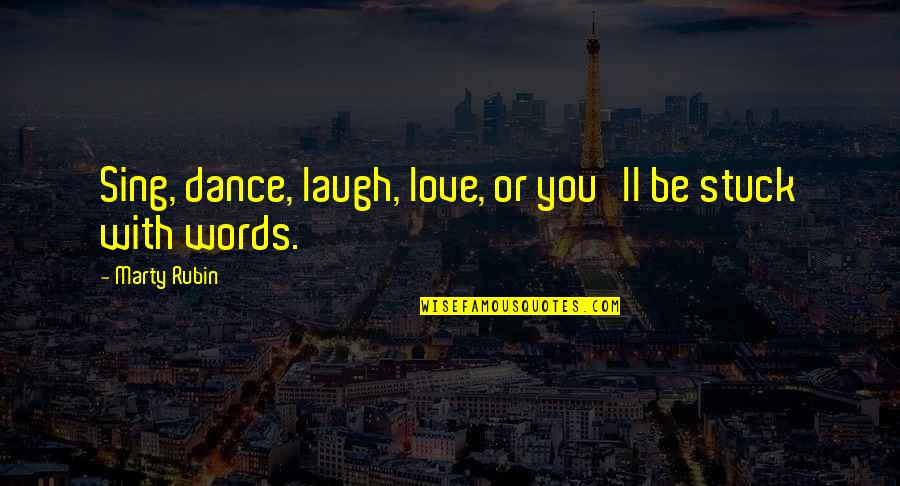 Bonds That Can't Be Broken Quotes By Marty Rubin: Sing, dance, laugh, love, or you'll be stuck