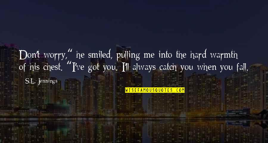 """Bonds That Can't Be Broken Quotes By S.L. Jennings: Don't worry,"""" he smiled, pulling me into the"""