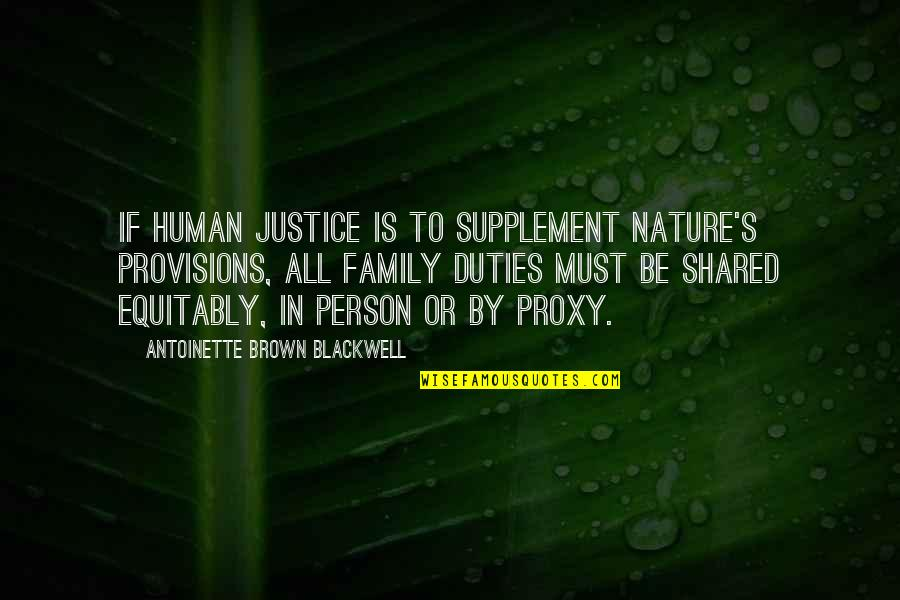 Bondurant Quotes By Antoinette Brown Blackwell: If human justice is to supplement Nature's provisions,