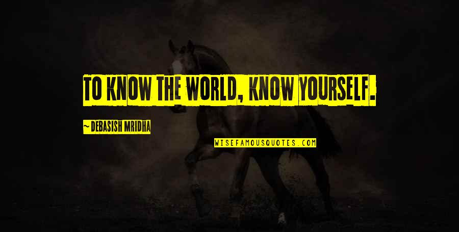 Bondurant Quotes By Debasish Mridha: To know the world, know yourself.