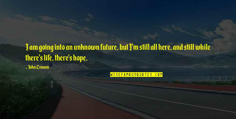 Bondurant Quotes By John Lennon: I am going into an unknown future, but