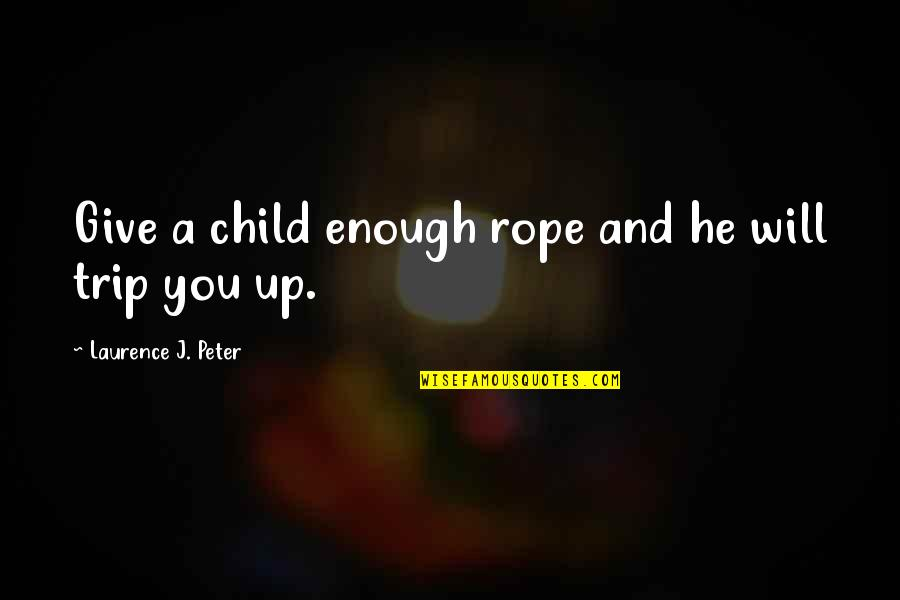 Bondurant Quotes By Laurence J. Peter: Give a child enough rope and he will