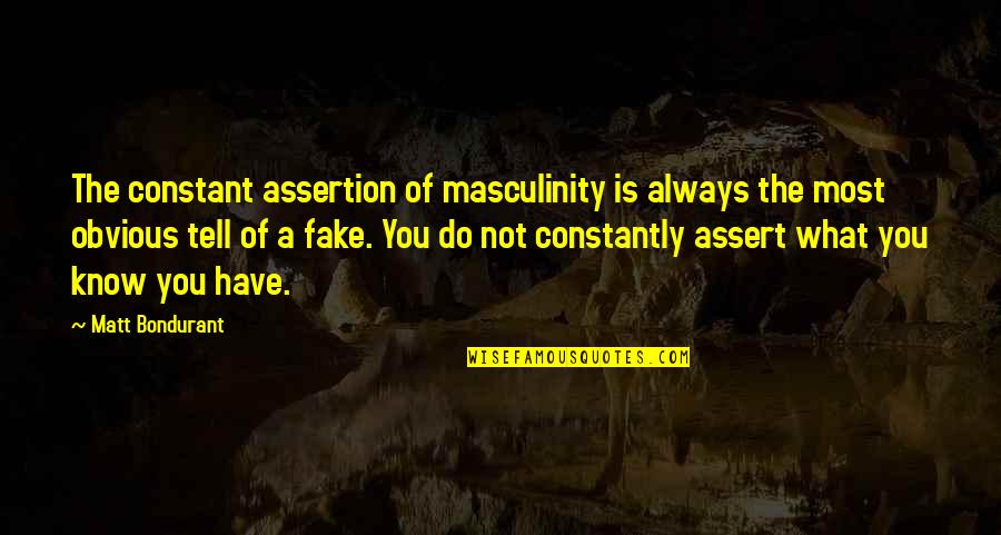 Bondurant Quotes By Matt Bondurant: The constant assertion of masculinity is always the