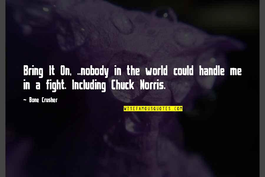 Bone Crusher Quotes By Bone Crusher: Bring It On, ..nobody in the world could