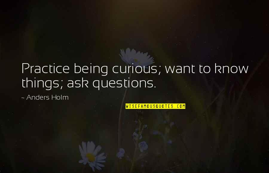 Bones Season 8 Finale Quotes By Anders Holm: Practice being curious; want to know things; ask