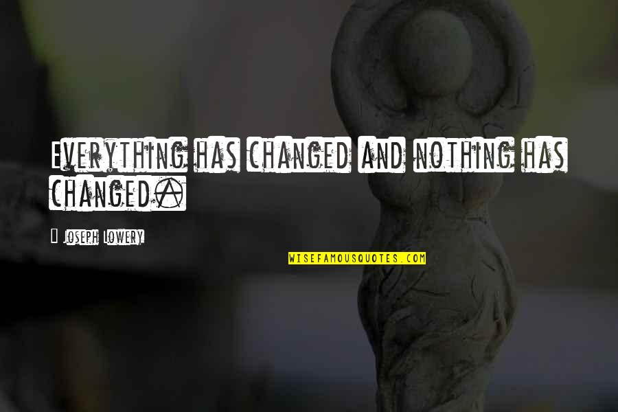 Bones Season 8 Finale Quotes By Joseph Lowery: Everything has changed and nothing has changed.